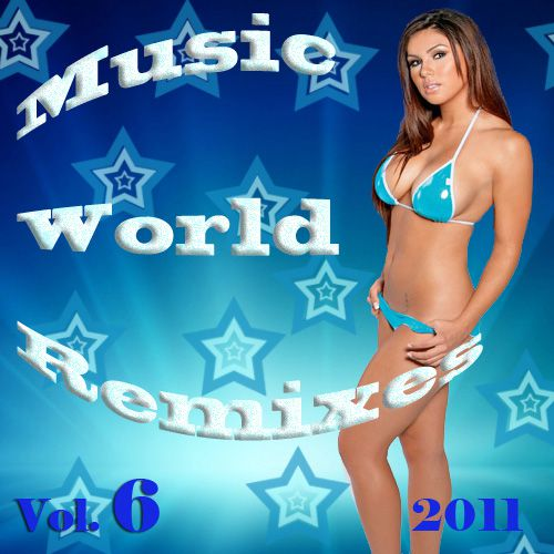 Music World Remixes Vol.6 (2011)