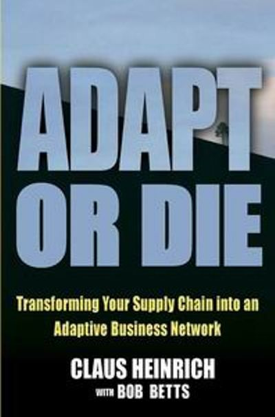 Adapt or Die Transforming Your Supply Chain into an Adaptive Business Network (PDF)