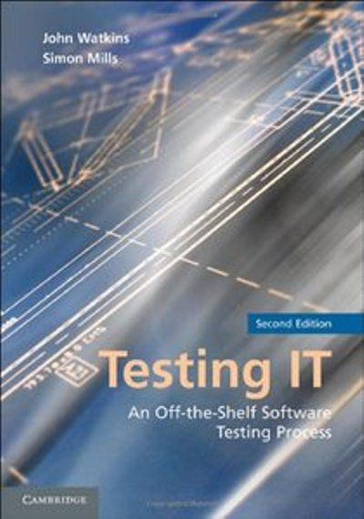 John Watkins, Simon Mills, Testing IT An Off-the-Shelf Software Testing Process