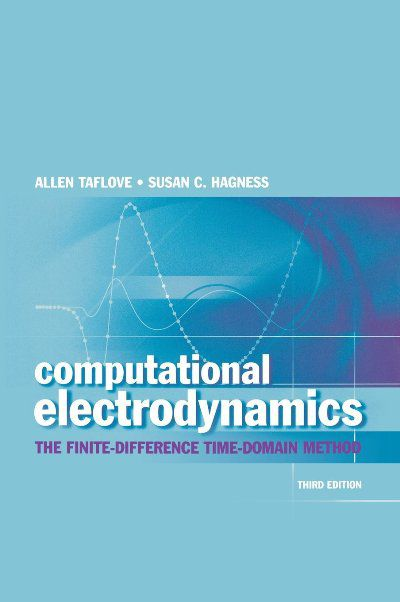 Computational Electrodynamics: The Finite - Difference Time - Domain Method, (3rd Edition)
