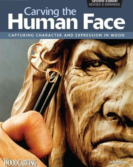 Carving the Human Face: Capturing Character and Expression in Wood, 2nd Edition