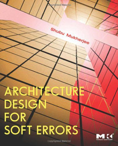 "Shubu Mukherjee, ""Architecture Design for Soft Errors"""