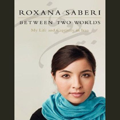 Between Two Worlds My Life and Captivity in Iran (Audiobook) By Roxana Saberi, read by the author