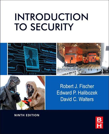 Robert Fischer Ph.D., Edward Halibozek MBA, David Walters, Introduction to Security, 9th Edition