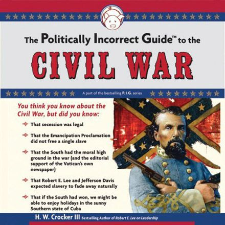The Politically Incorrect Guide to the Civil War (P.I.G. Series) (Audiobook) by H.W. Crocker III and...