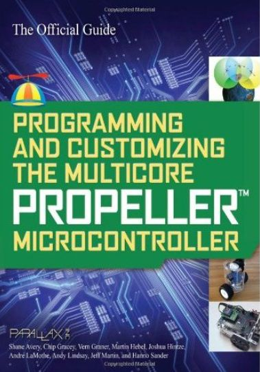 Programming and Customizing the Multicore Propeller Microcontroller The Official Guide (PDF)