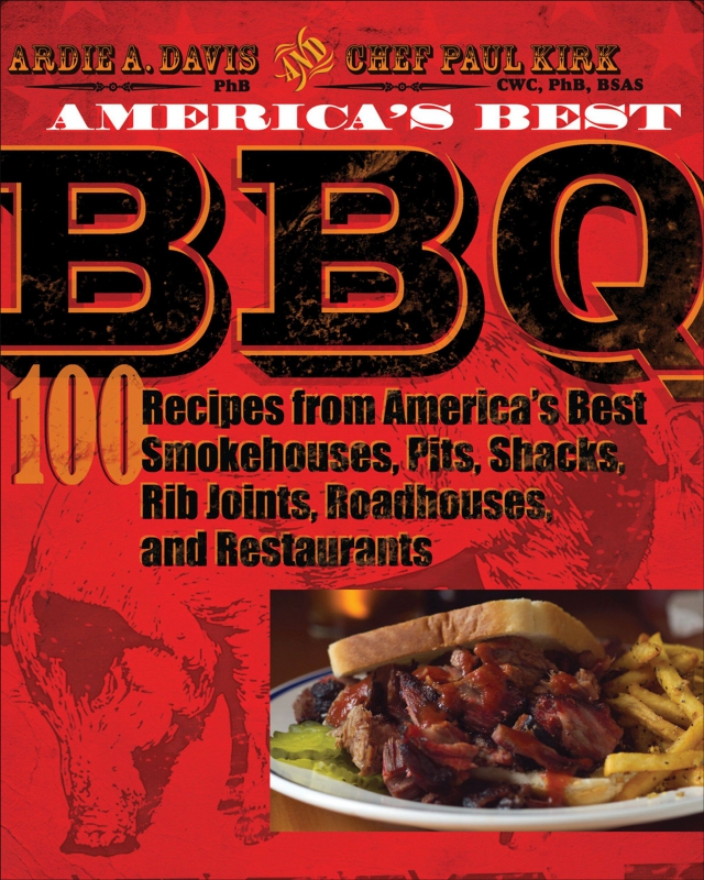 America's Best BBQ 100 Recipes from America's Best Smokehouses, Pits, Shacks, Rib Joints, Roadhouses...