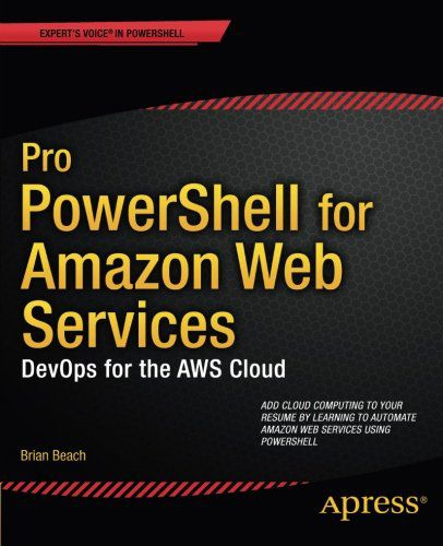 Pro PowerShell for Amazon Web Services: DevOps for the AWS Cloud (PDF)