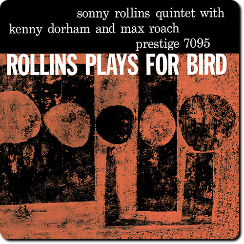 [TR24][OF] Sonny Rollins - Rollins Plays For Bird - 1956 / 2014 (Post-Bop)