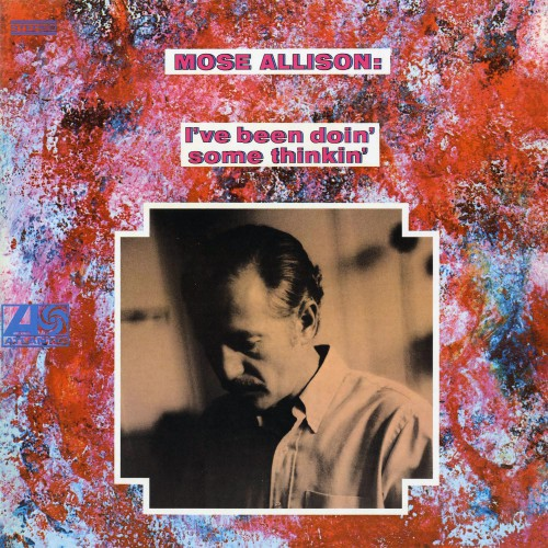 [TR24][OF] Mose Allison - Ive Been Doin Some Thinkin - 1968 / 2011 (Vocal Jazz, Piano Blues)