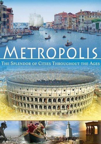 Метрополии: Сила городов / Metropolis - Die Macht der Stadte (Metropolis: The Power of Cities) (2003) DVB (Сезон 1, серии 1-4 из 4)