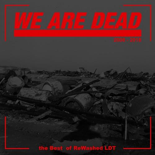 (Minimal, Deep Tech, Techno, Hardcore) [WEB] VA - We Are Dead: The Best of Rewashed LDT - 2018, FLAC (tracks), lossless
