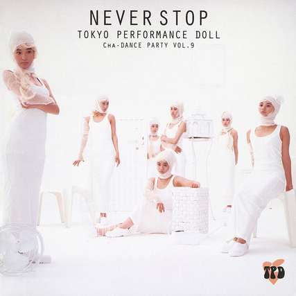 20180920.0921.07 Tokyo Performance Doll - Never Stop ~Cha-Dance Party Vol. 9~ (1994) cover.jpg