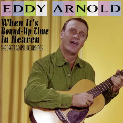 [TR24][OF] Eddy Arnold - When Its Round-Up Time In Heaven: The Great Gospel Recordings - 2017 / 2019 (Country)